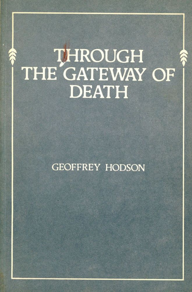 Through the Gateway of Death: A Message to the Bereaved. Geoffrey HODSON.