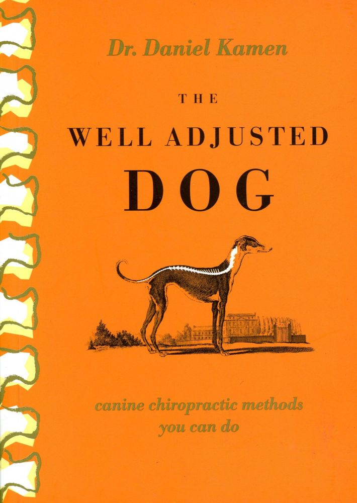 The Well Adjusted Dog: Canine Chiropractic Methods You Can Do. Daniel KAMEN, Illustrations Amy Sibiga.