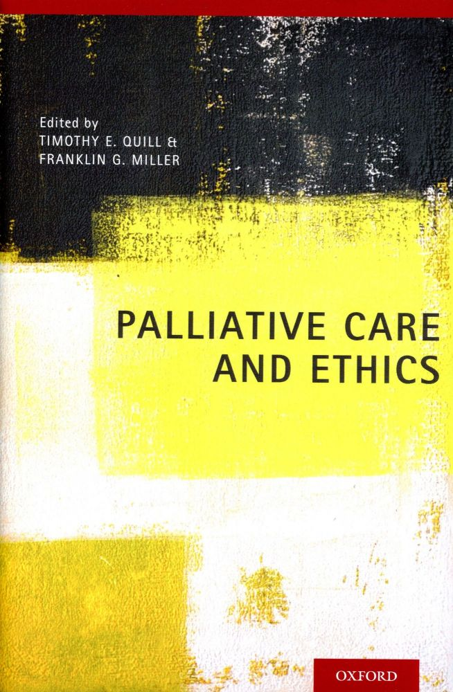 Palliative Care and Ethics. Timothy E. QUILL, Franklin G. Miller.