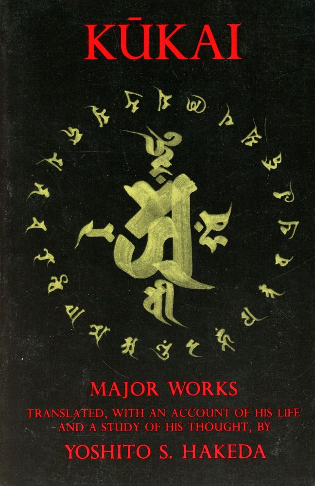 Kukai: Major Works–Translated, with an Account of His Life and a Study of His Thought. Yoshito S. HAKEDA.