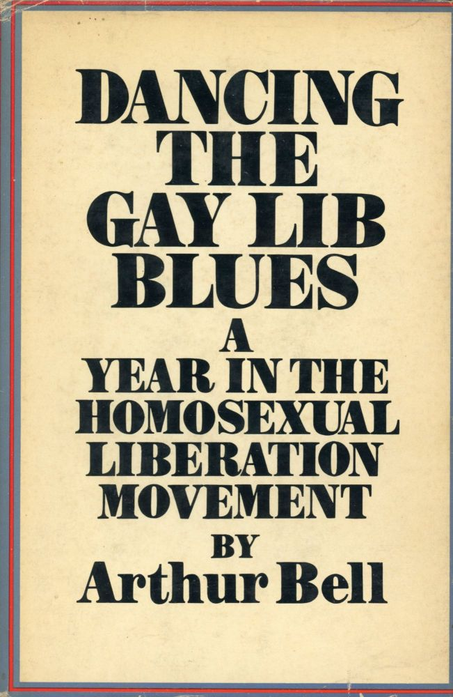 Dancing the Gay Lib Blues: A Year in the Homosexual Liberation Movement. Arthur BELL.