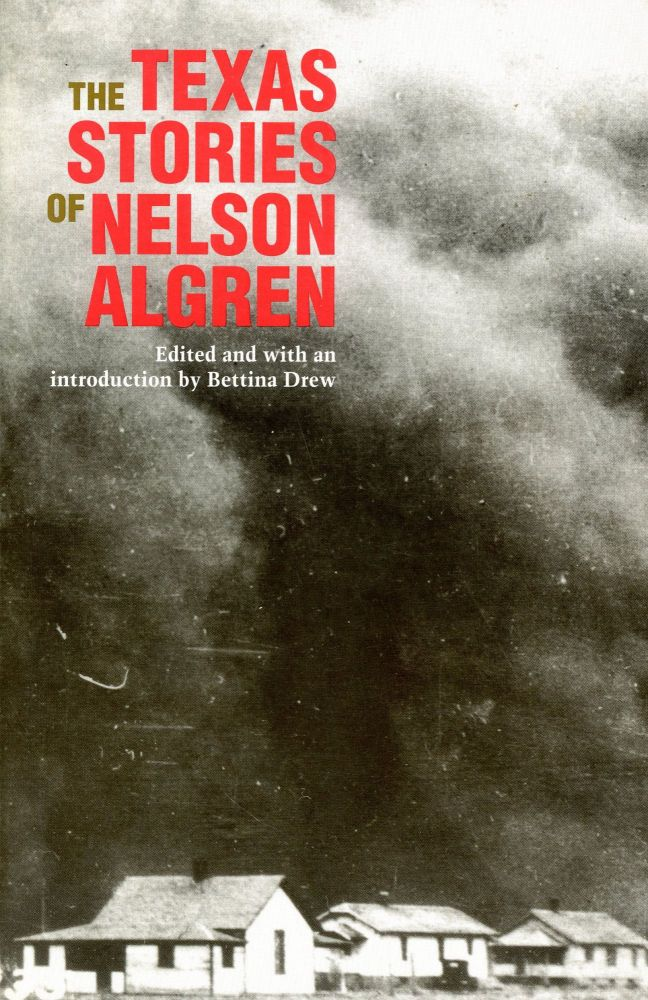 The Texas Stories of Nelson Algren. Nelson ALGREN, Bettina Drew, and Introduction.