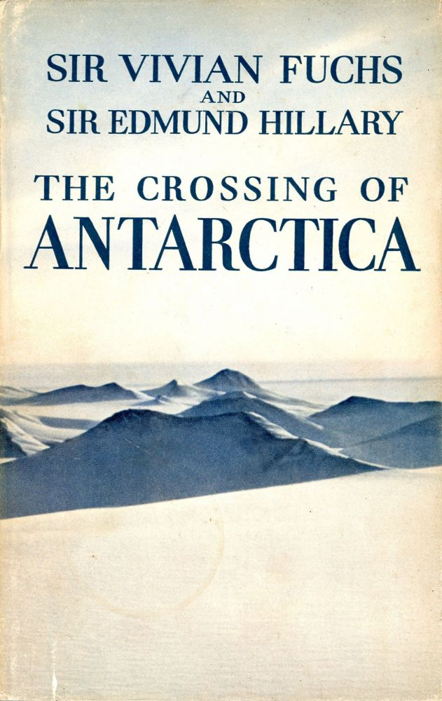 The Crossing of Antarctica: The Commonwealth Trans-Antarctic Expedition 1955–58. Sir Vivian FUCHS, Sir Edmund Hillary.