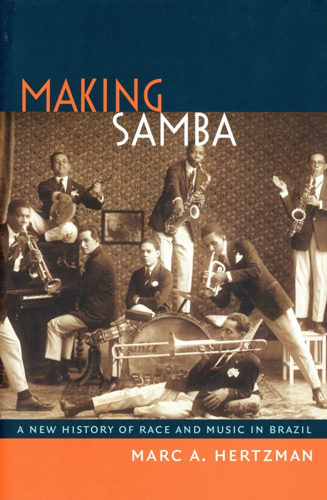 Making Samba: A New History of Race and Music in Brazil. Marc A. HERTZMAN.