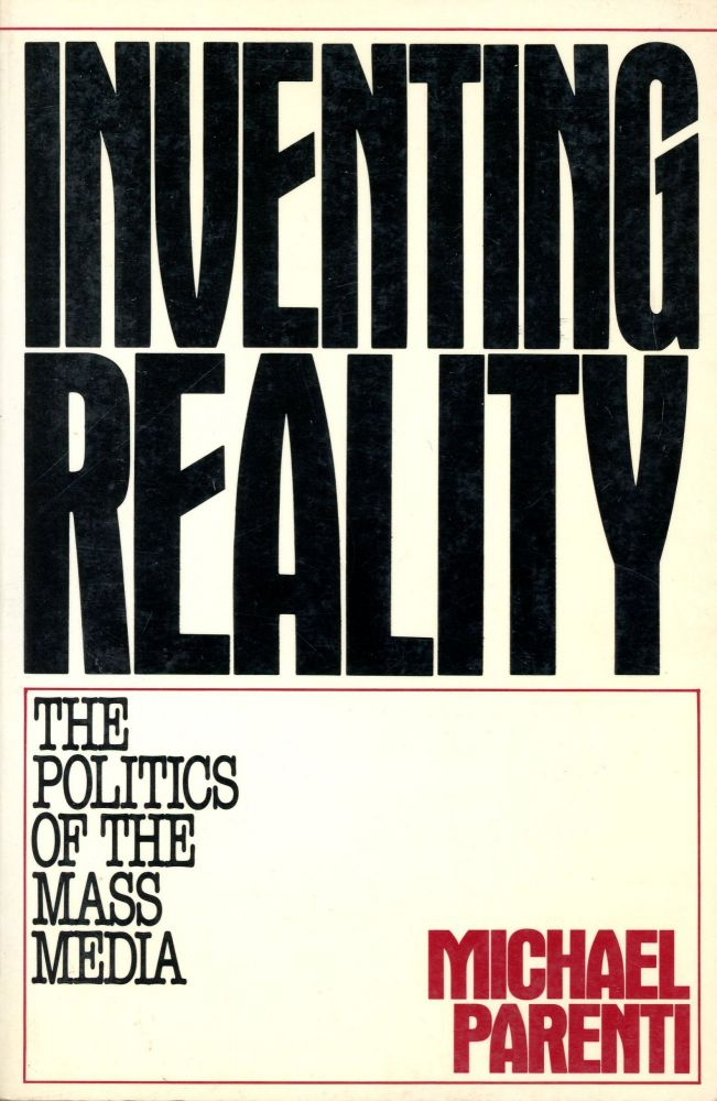 Inventing Reality: The Politics of the Mass Media. Michael PARENTI.