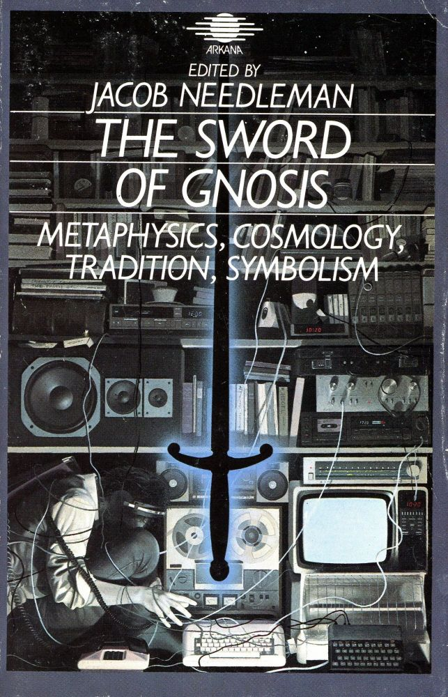 The Sword of Gnosis: Metaphysics, Cosmology, Tradition and Symbolism. Jacob NEEDLEMAN, and Preface.