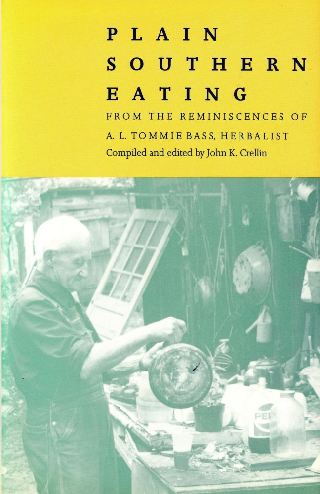 Plain Southern Eating: From the Reminiscences of A. L. Tommie Bass, Herbalist. A. L. Tommie BASS, John K. Crellin.