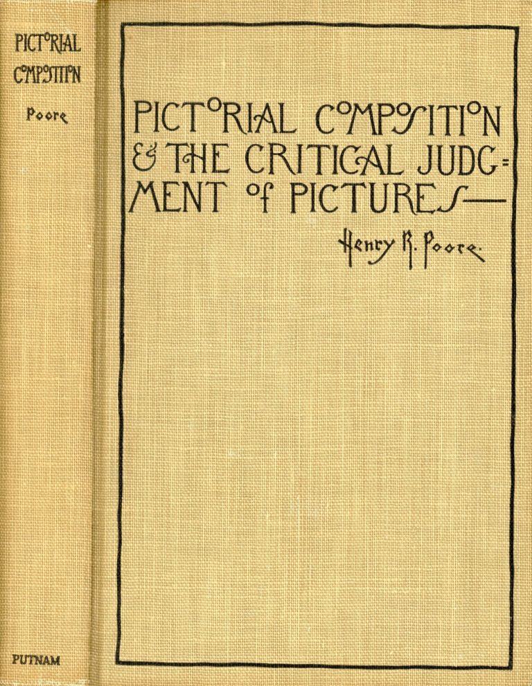 Pictorial Composition and the Critical Judgment of Pictures: A Handbook for Students and Lovers of Art. POORE, enry, ankin.