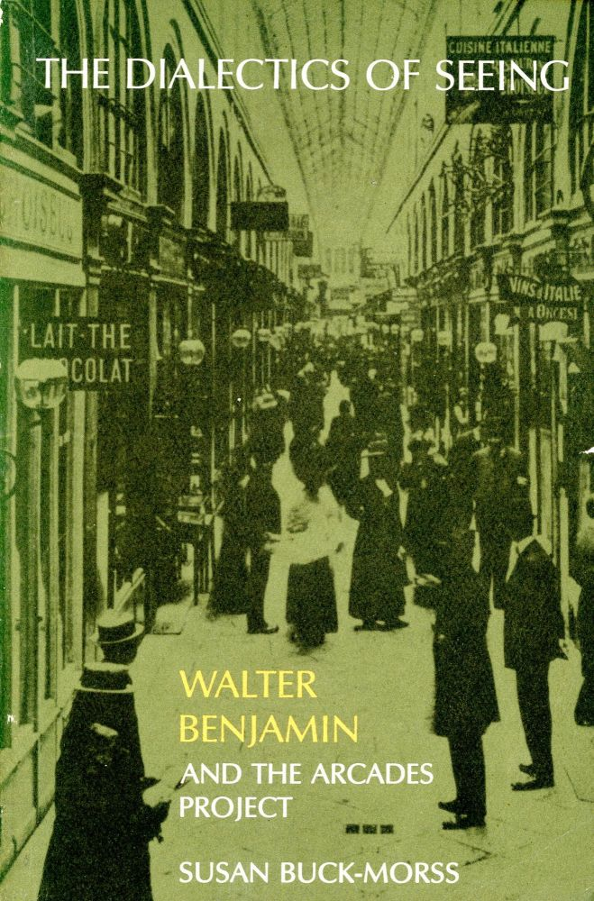 The Dialectics of Seeing: Walter Benjamin and the Arcades Project. Susan BUCK-MORSS.