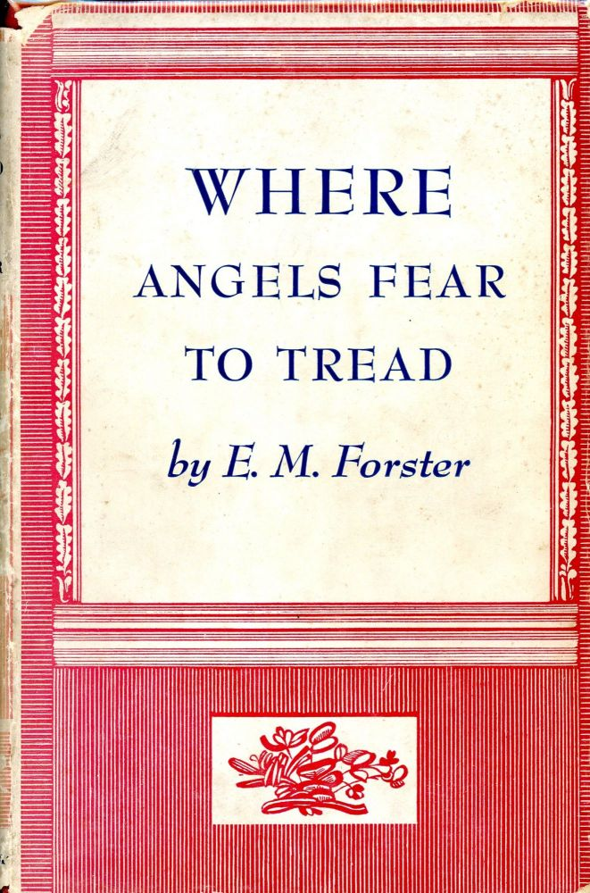 Where Angels Fear to Thread. E. M. FORSTER.