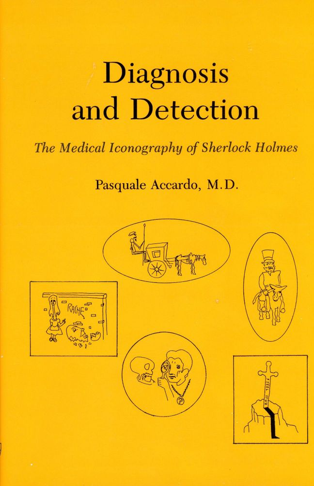 Diagnosis and Detection: The Medical Iconography of Sherlock Holmes. Pasquale ACCARDO, M. D.