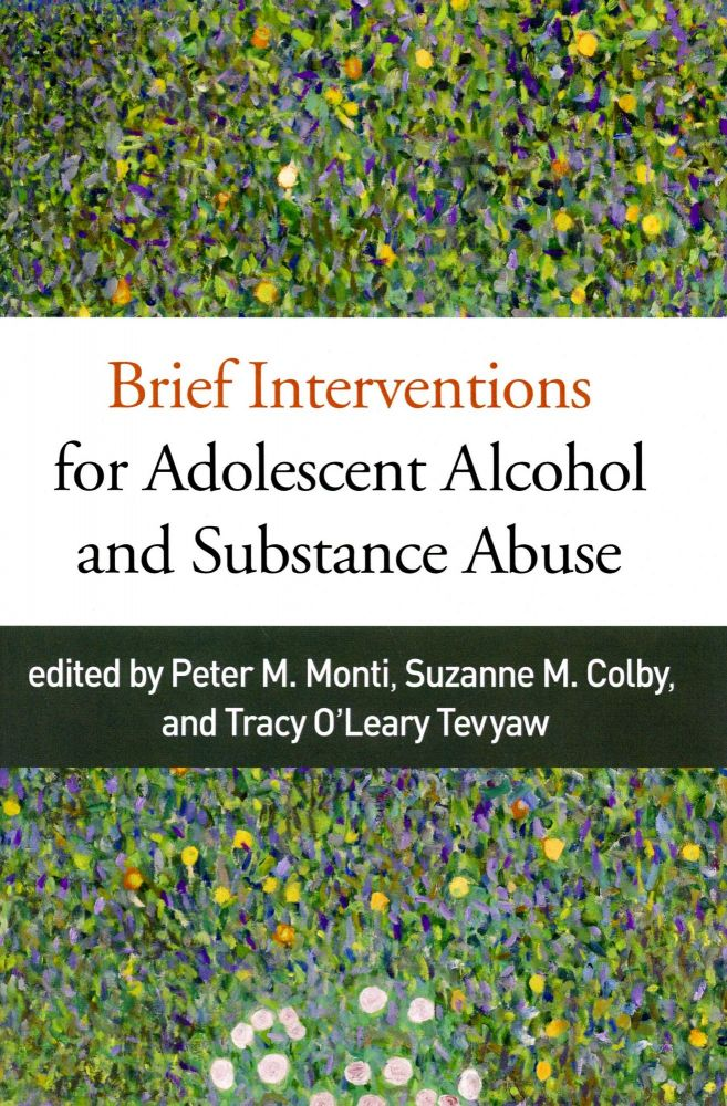 Brief Interventions for Adolescent Alcohol and Substance Abuse. Peter M. MONTI, Suzanne M. Colby, Tracy O'Leary Tevyaw.