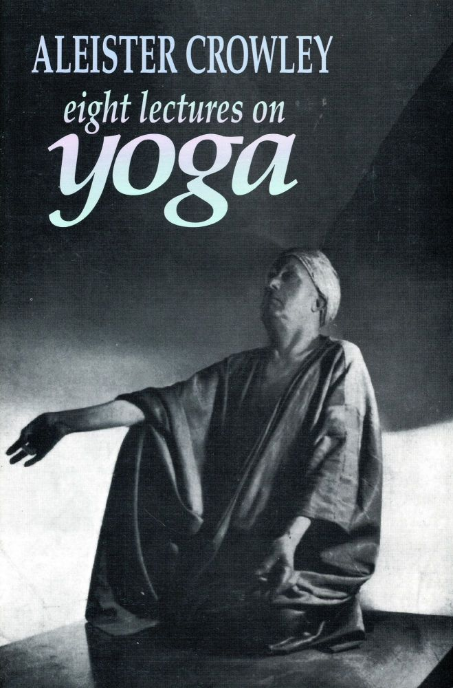 Eight Lectures on Yoga. Aleister CROWLEY, Introduction and Annotation Hymanaeus Beta.
