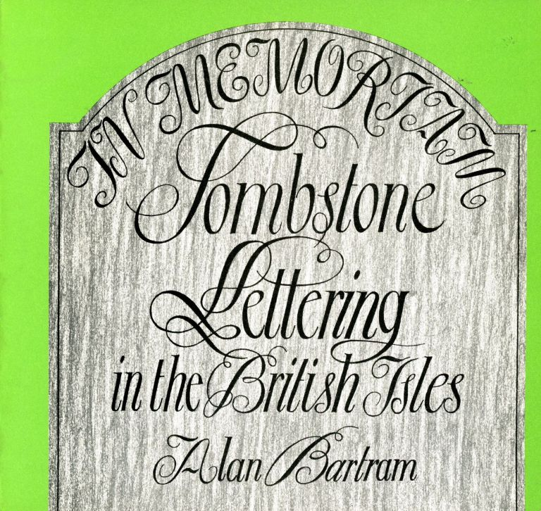 Tombstone Lettering in the British Isles. Alan BARTRAM.
