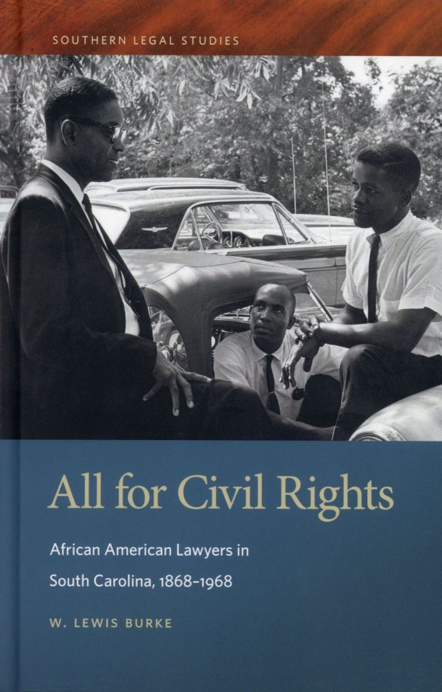 All for Civil Rights: African American Lawyers in South Carolina, 1868–1968. W. Lewis BURKE.