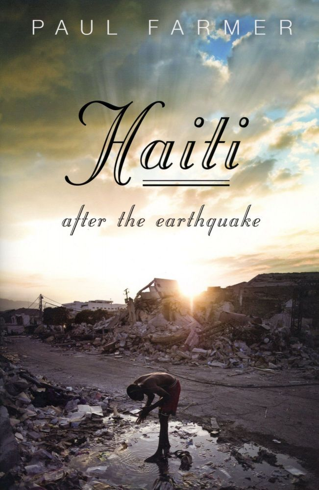 Haiti After the Earthquake. Paul FARMER, Abbey Gardner, Cassia Van Der Hoof Holstein.