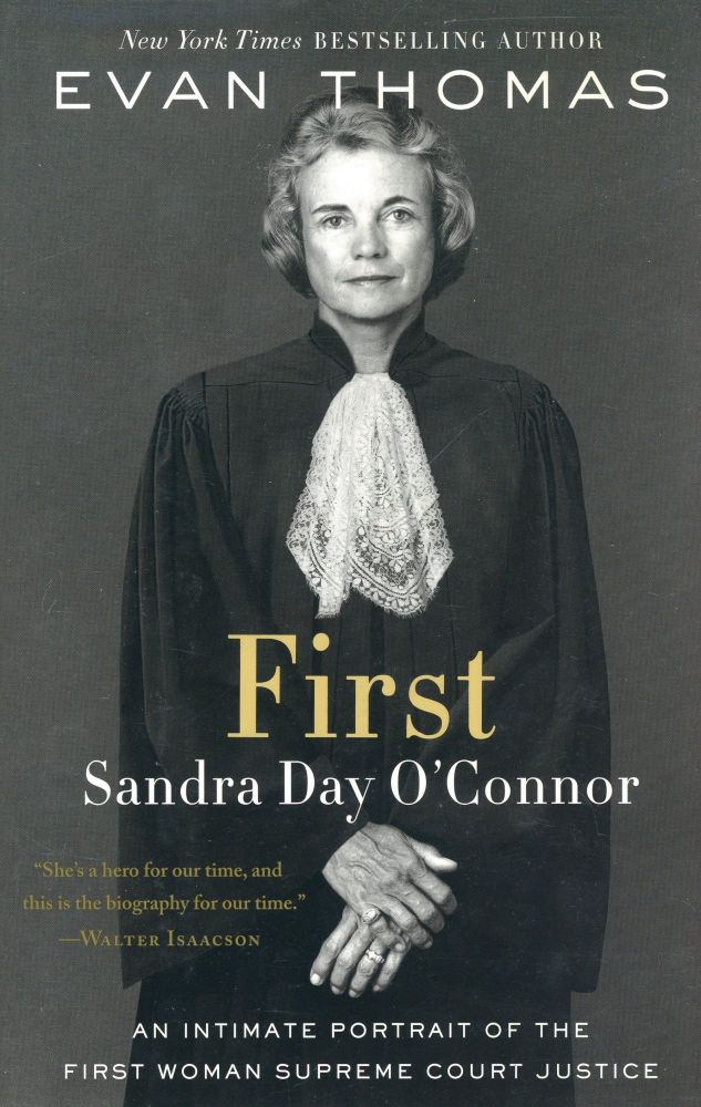 First: Sandra Day O'Connor, An Intimate Portrait of the First Woman Supreme Court Justice. Evan THOMAS.