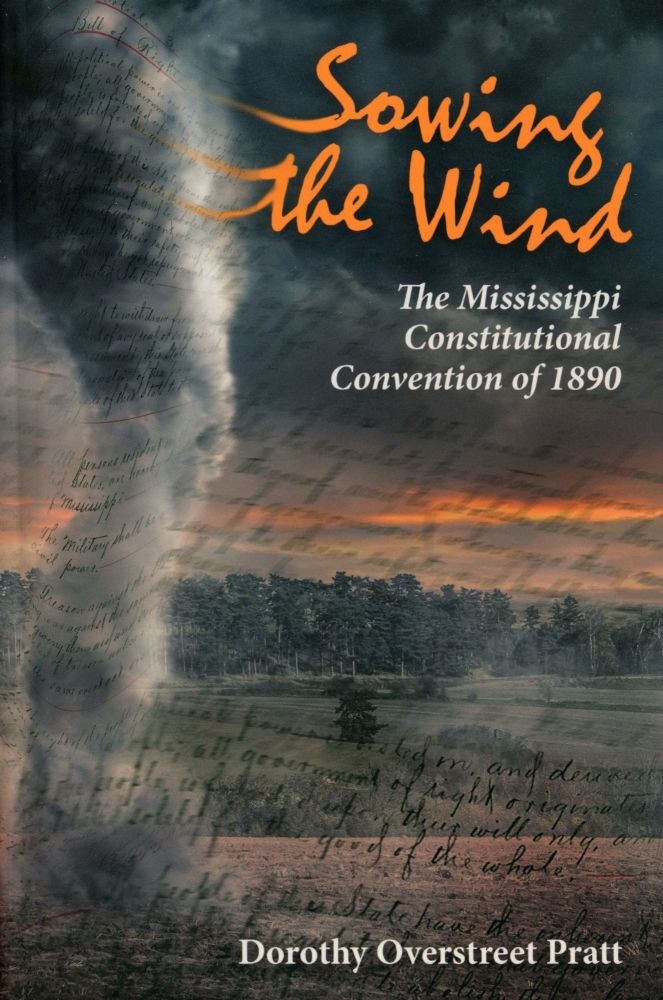 Sowing the Wind: The Mississippi Constitutional Convention of 1890. Dorothy Overstreet PRATT.