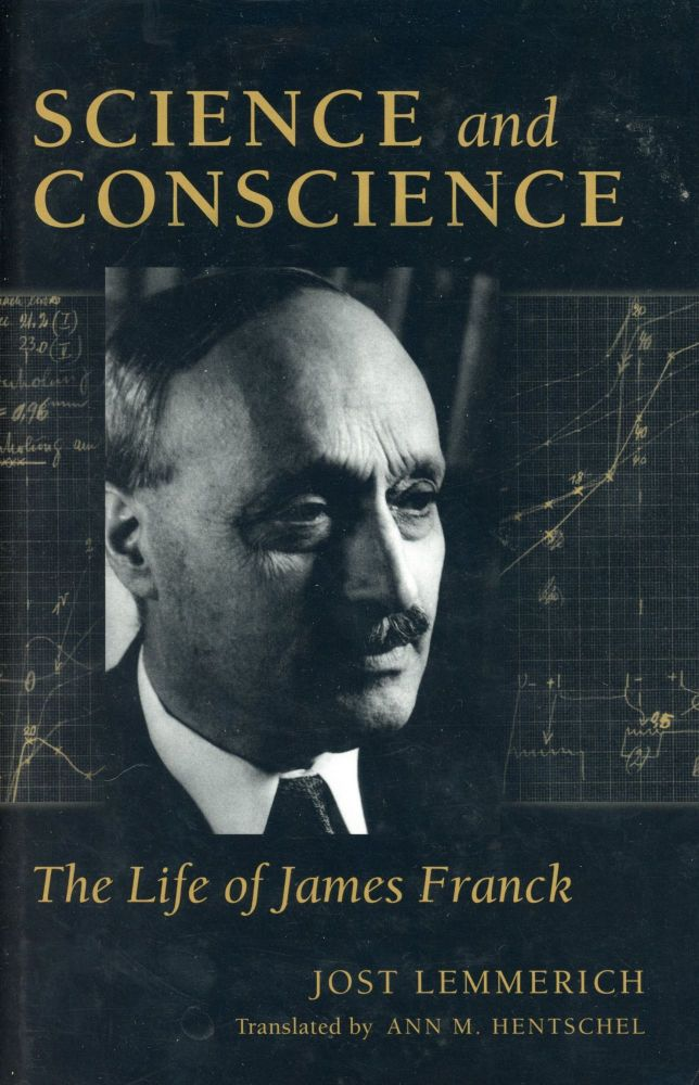 Science and Conscience: The Life of James Franck. Jost LEMMERICH.