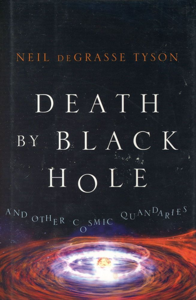Death by Black Hole and other Cosmic Quandaries. Neil DeGrasse TYSON.