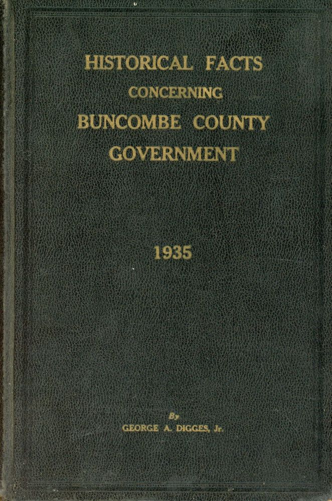 Historical Facts Concerning Buncombe County Government: 1935. George A. DIGGES JR.