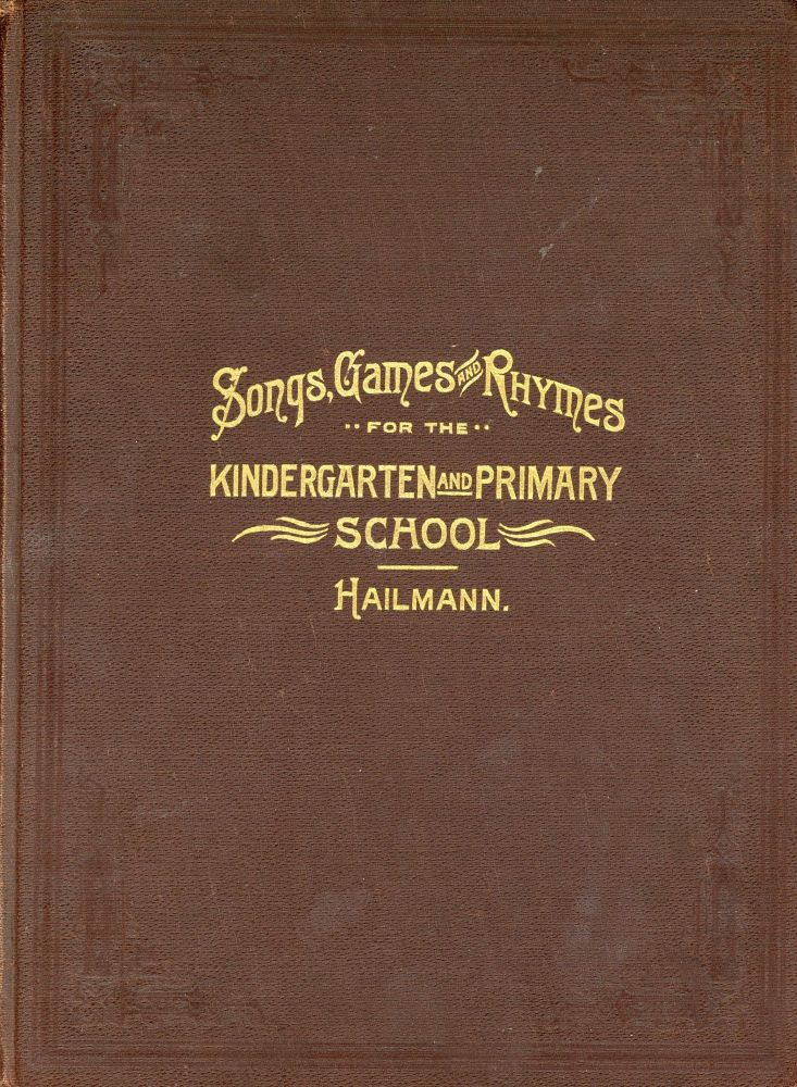 Songs, Games and Rhymes for the Kindgergarten and Primary School. Eudora Lucas HAILMANN.