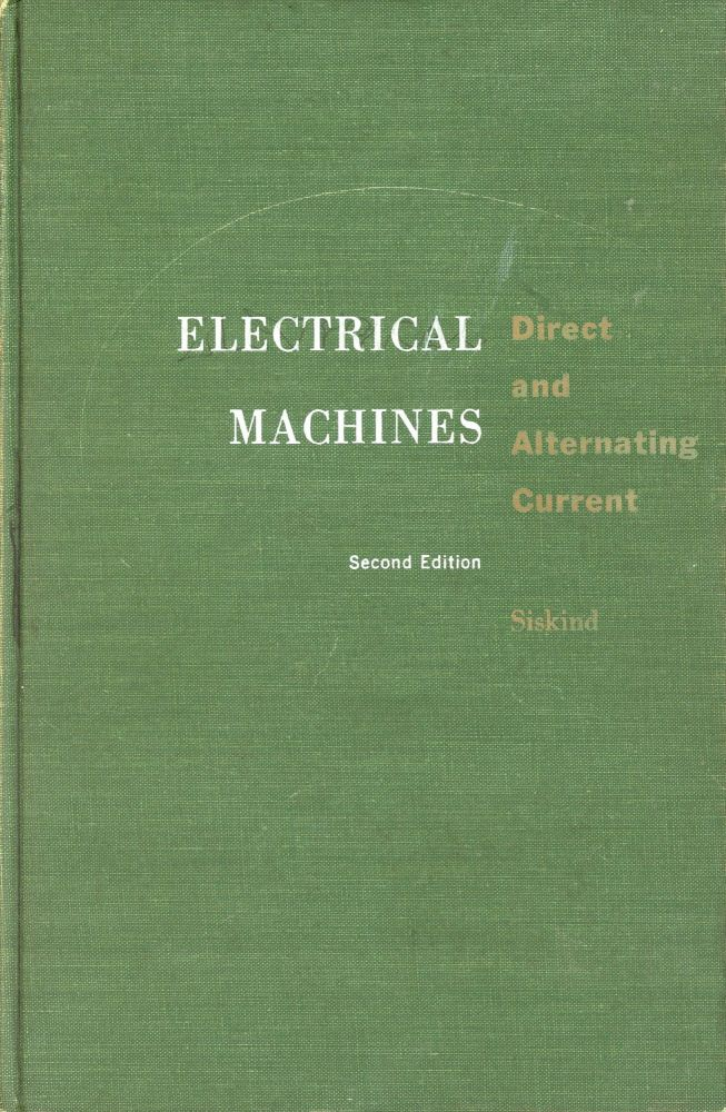Electrical Machines: Direct & Alternating Current. Charles S. SISKIND.