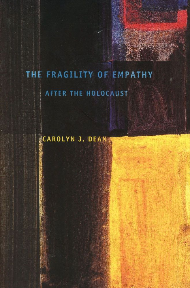 The Fragility of Empathy After the Holocaust. Carolyn J. DEAN.