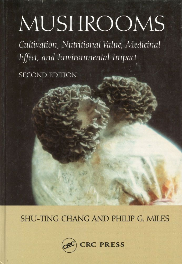 Mushrooms: Cultivation, Nutritional Value, Medicinal Effect, and Environmental Impact. Shu-Ting CHANG, Phillip G. Miles.