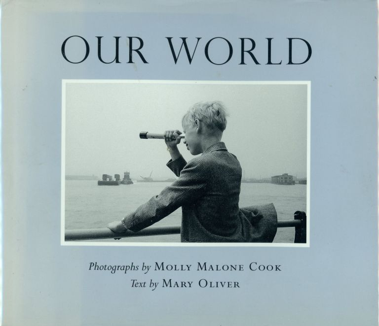 Our World. Molly Malone COOK, Photographs, Text Mary Oliver.