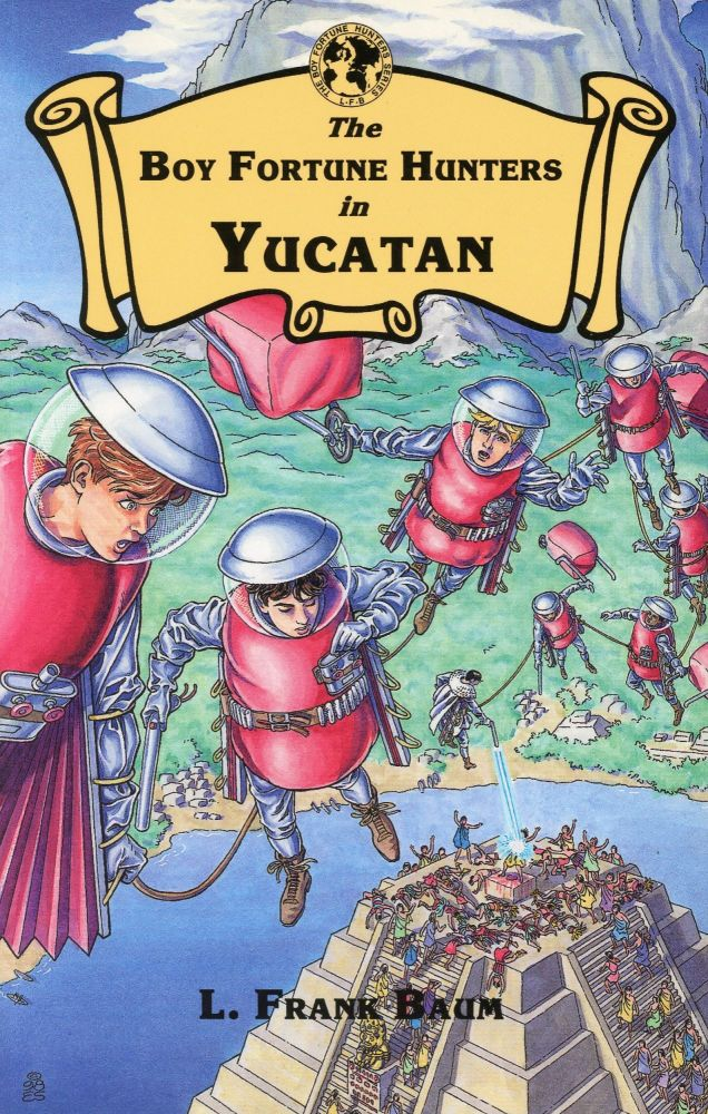 The Boy Fortune Hunters in Yucatan. L. Frank BAUM.