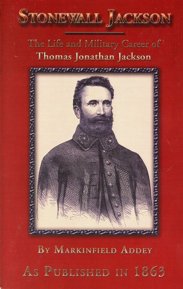Stonewall Jackson: The Life and Military Career of Thomas Jonathan Jackson, Lieutenant-General in the Confederate Army. Markinfield ADDEY.
