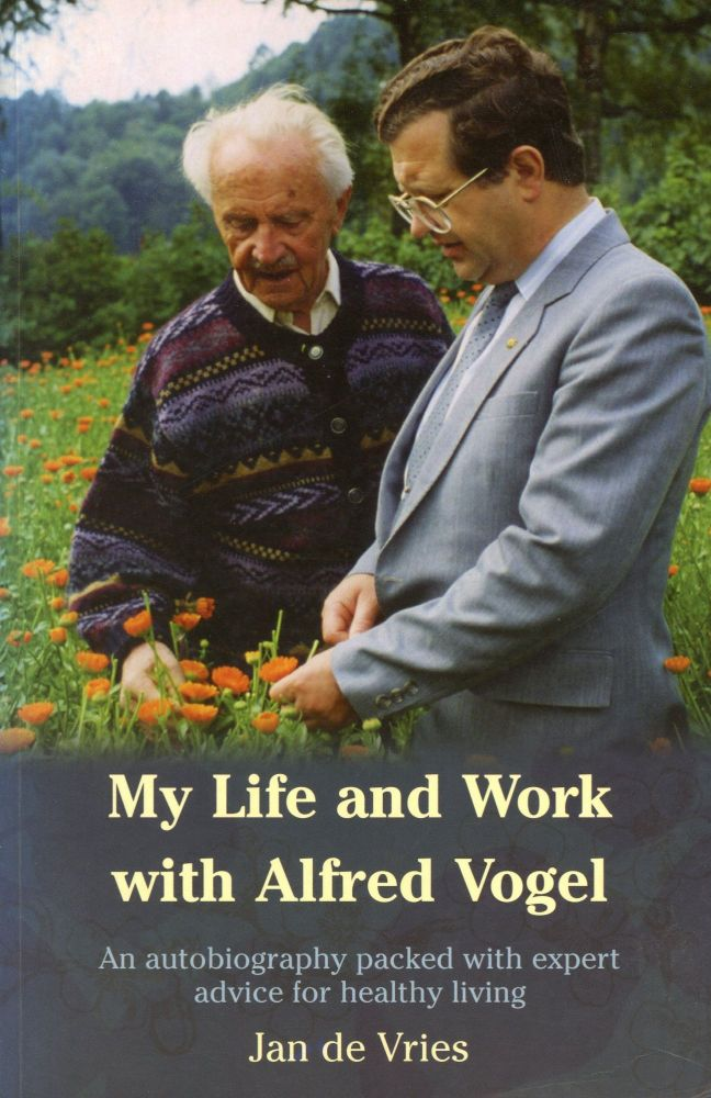My Life and Work with Alfred Vogel: An Autobiography Packed with Expert Advice for Healthy Living. Jan DE VRIES.