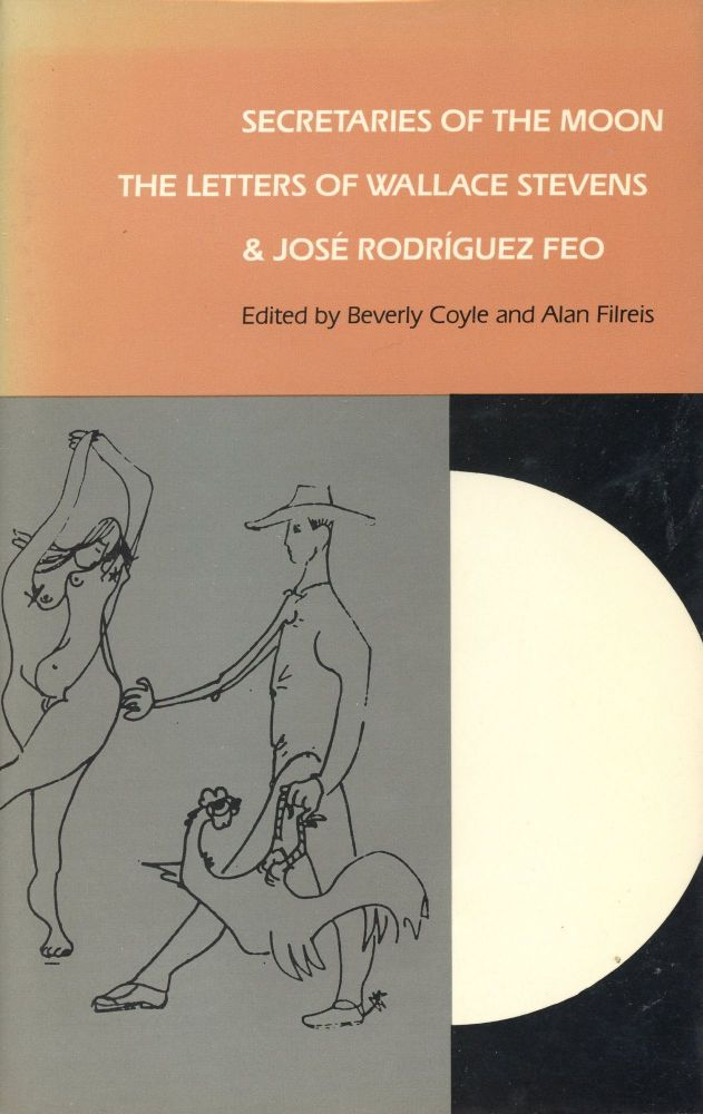 Secretaries of the Moon: The Letters of Wallace Stevens and José Rodríguez Feo. Beverly COYLE, Alan Filreis.