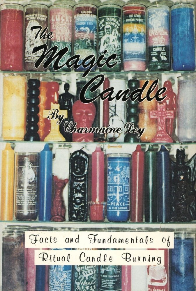 The Magic Candle: Facts and Fundamentals of Ritual Candle Burning. Charmaine DEY.
