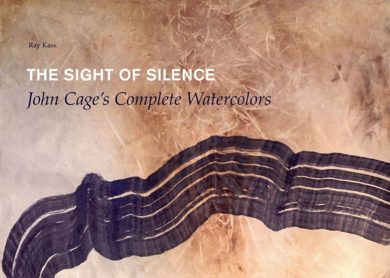 The Sight of Silence: John Cage's Complete Watercolors. Ray KASS.