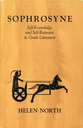 Sophrosyne: Self-Knowledge and Self-Restraint in Greek Literature. Helen NORTH