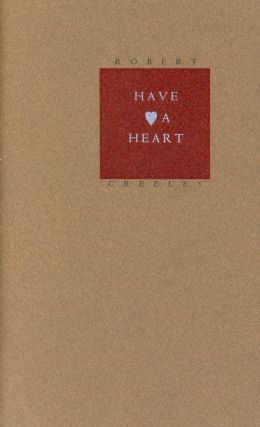 Have A Heart. Robert CREELEY