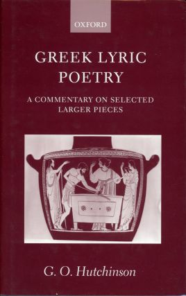 Greek Lyric Poetry: A Commentary on Selected Larger Pieces. G. O. HUTCHINSON