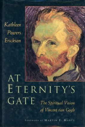 At Eternity's Gate: The Spiritual Vision of Vincent van Gogh. Kathleen Powers ERICKSON