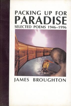 Packing up for Paradise: Selected Poems 1946–1196. James BROUGHTON