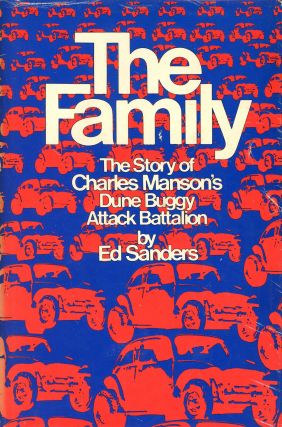 The Family: The Story of Charles Manson's Dune Buggy Attack Battalion. Ed SANDERES