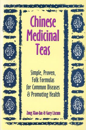 Chinese Medicinal Teas: Simple, Proven, Folk Formulas for Common Diseases & Promoting Health....