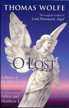 O LOST: A Story of the Buried Life. Thomas WOLFE, Arlyn and Matthew J. Bruccoli, Arlyn, Matthew...