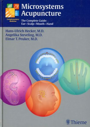 Microsystems Acupuncture. The Complete Guide: Ear–Scalp–Mouth–Hand. Hans-Ulrich HECKER,...