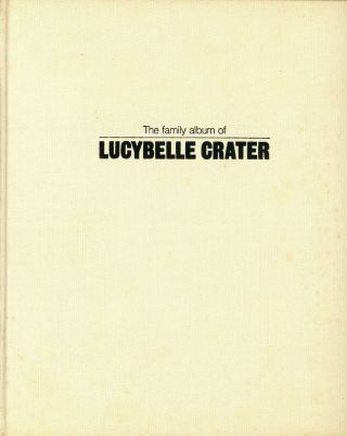 The Family Album of Lucybelle Crater. Ralph Eugene MEATYARD, Ronald Johnson Jonathan Greene,...
