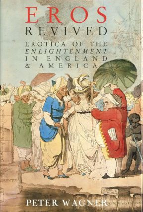 Eros Revived: Erotica of the Enlightenment in England & America. Peter WAGNER
