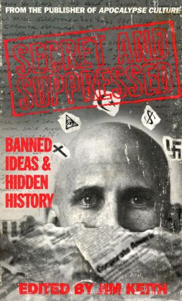 Secret and Suppressed: Banned Ideas & Hidden History. Jim KEITH