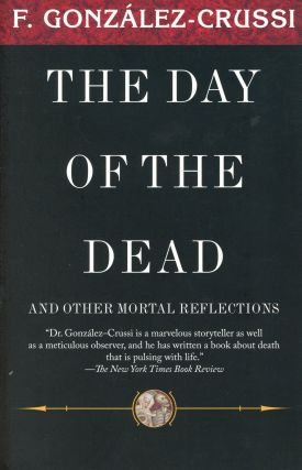 The Day of the Dead and Other Mortal Reflections. Frank GONZÁLEZ-CRUSSI