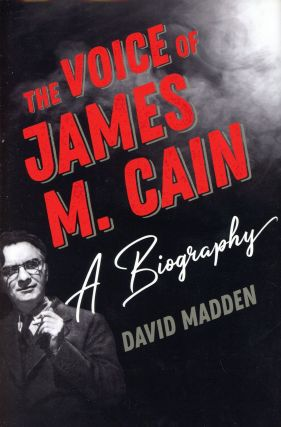 The Voice of James M. Cain: A Biography. David MADDEN